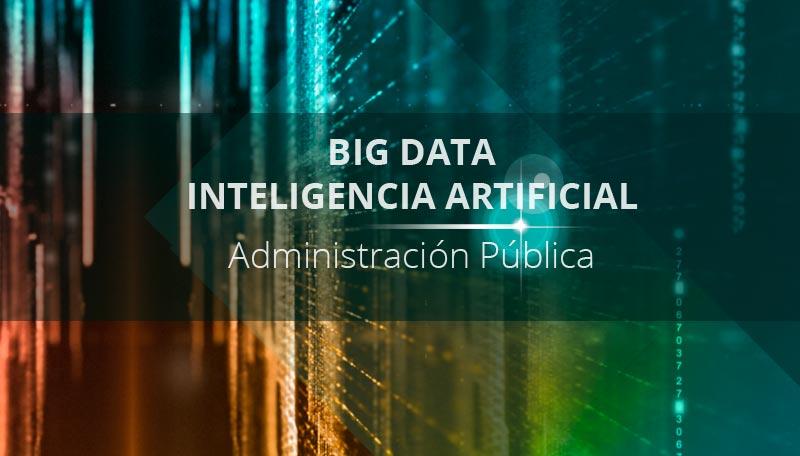 Posibilidades de la Inteligencia Artificial (IA) y el Big Data en las Administraciones Públicas
