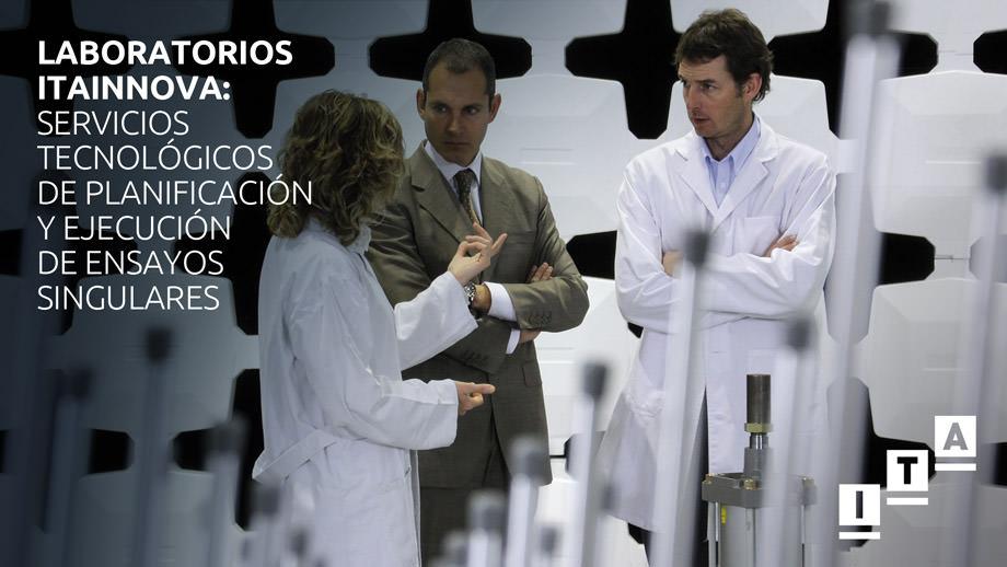 Laboratorios ITAINNOVA: servicios tecnológicos de planificación y ejecución de ensayos singulares