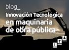 Innovación tecnológica en Maquinaria de Obra Pública