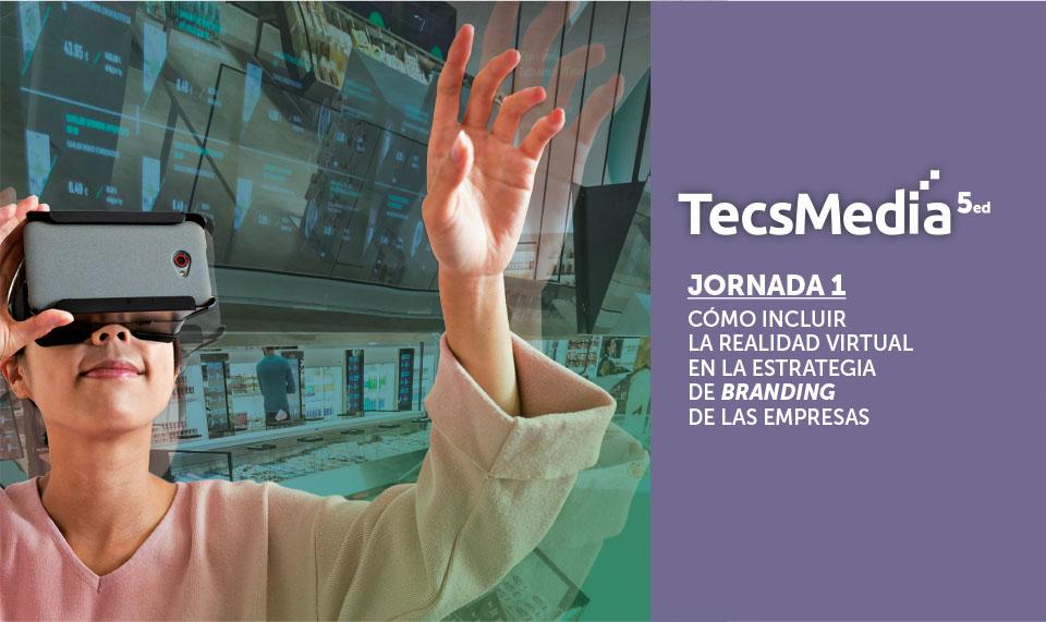 Imagen de la Jornada 1 de TECSMEDIA 5ed, que trata sobre cómo incluir la realidad virtual en la estrategia de branding de las empresas