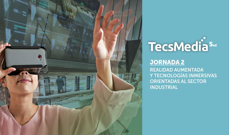 Imagen de la Jornada 2 de TECSMEDIA 5ed, que trata sobre cómo incluir la realidad aumentada y las tecnologías inmersivas en el entorno industrial