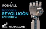 """ROB4ALL 2016: """"Robótica, revolución en marcha"""""""